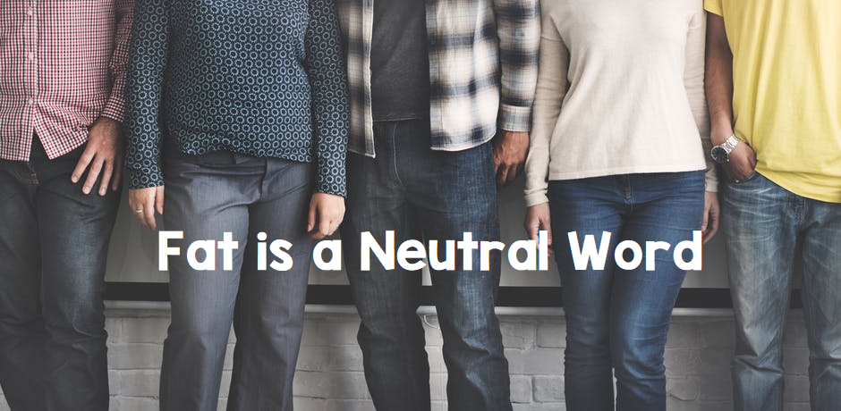Fat Is a Neutral Word: Good nor Bad, It Just Is